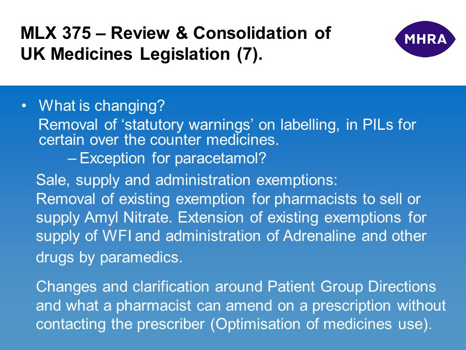 MLX 375 – Review & Consolidation of UK Medicines Legislation (7). What is changing? Removal of 'statutory warnings' on labelling, in PILs for certain