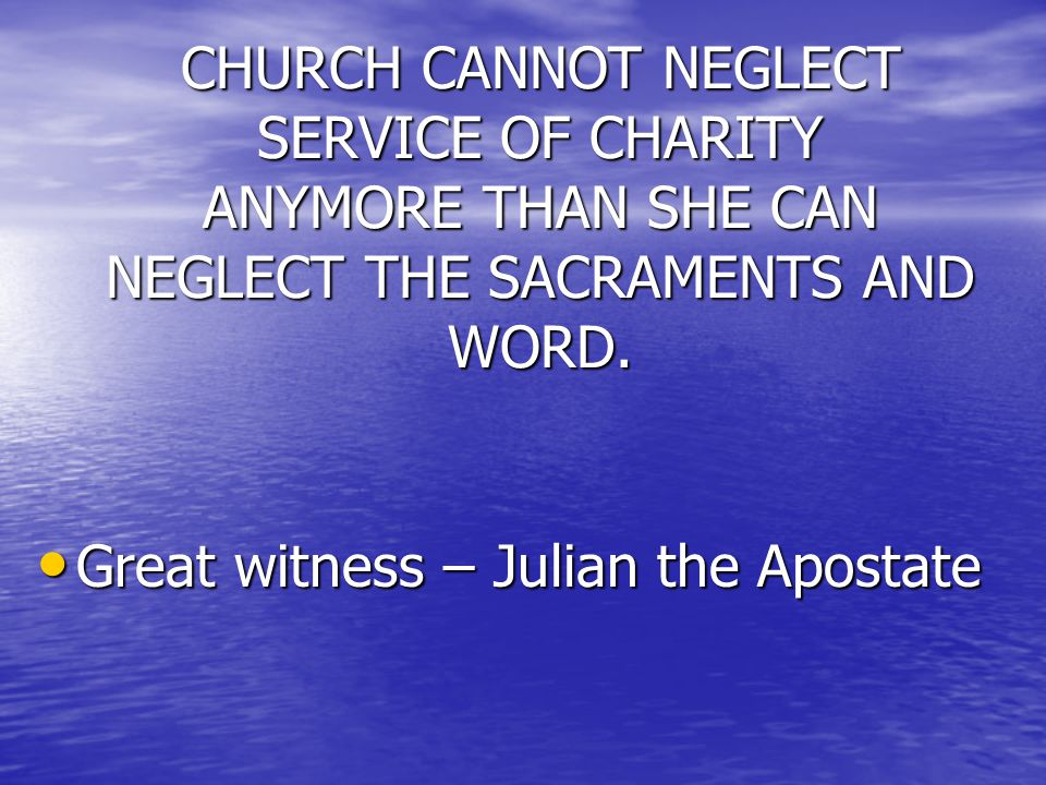 CHURCH CANNOT NEGLECT SERVICE OF CHARITY ANYMORE THAN SHE CAN NEGLECT THE SACRAMENTS AND WORD.