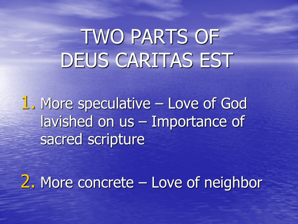 TWO PARTS OF DEUS CARITAS EST TWO PARTS OF DEUS CARITAS EST 1.