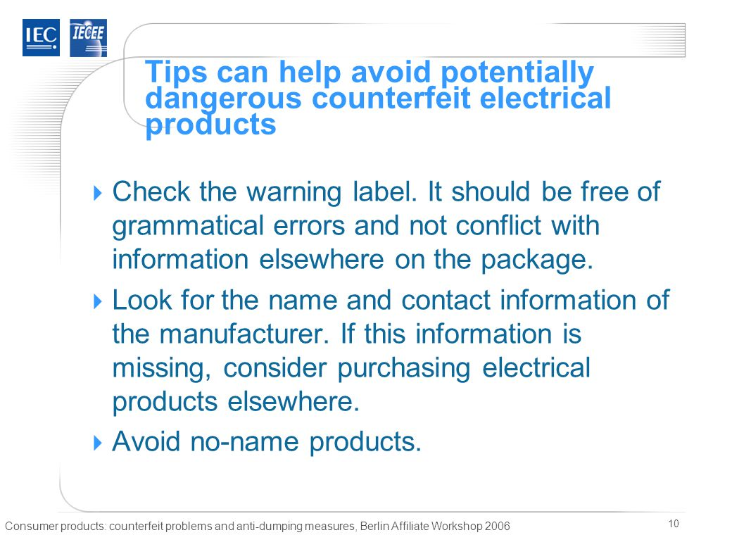 Consumer products: counterfeit problems and anti-dumping measures, Berlin Affiliate Workshop 2006 10  Check the warning label.