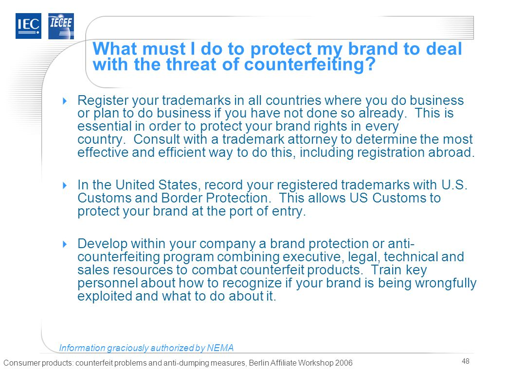 Consumer products: counterfeit problems and anti-dumping measures, Berlin Affiliate Workshop 2006 48 What must I do to protect my brand to deal with the threat of counterfeiting .