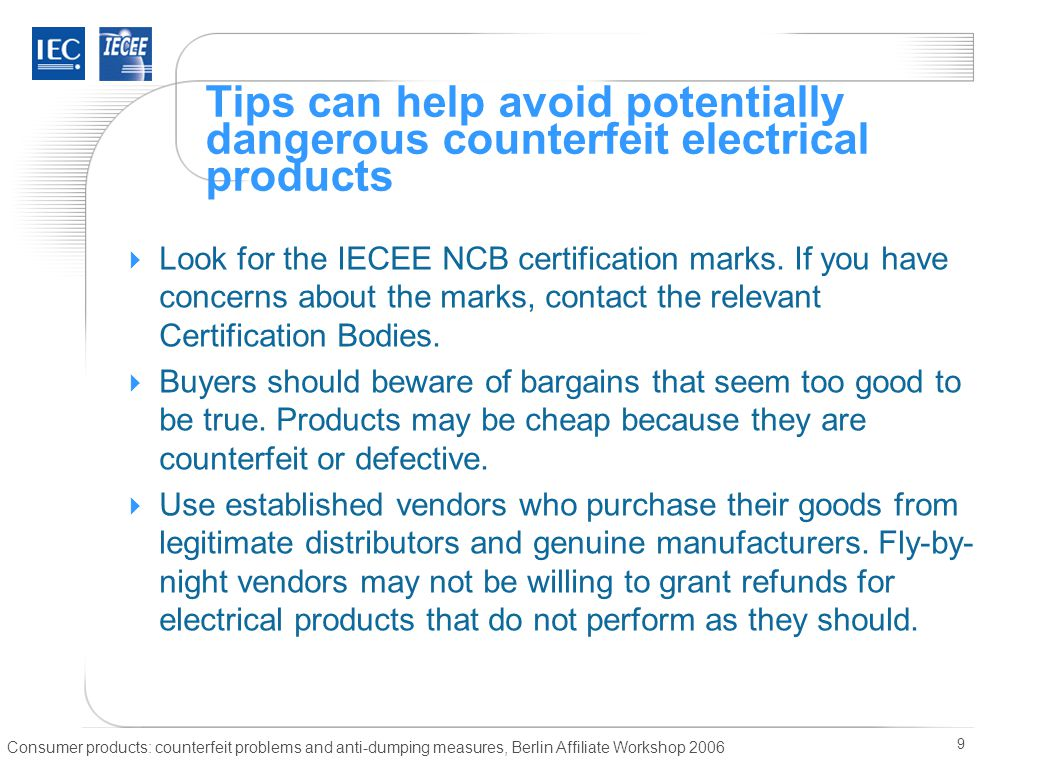 Consumer products: counterfeit problems and anti-dumping measures, Berlin Affiliate Workshop 2006 9  Look for the IECEE NCB certification marks.