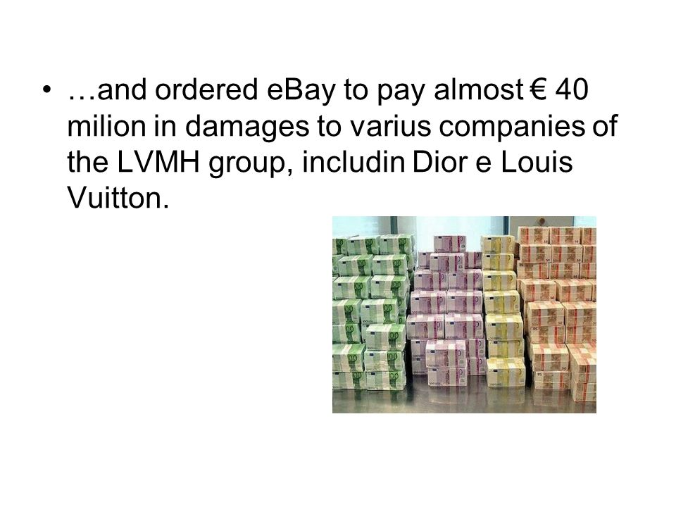 …and ordered eBay to pay almost € 40 milion in damages to varius companies of the LVMH group, includin Dior e Louis Vuitton.