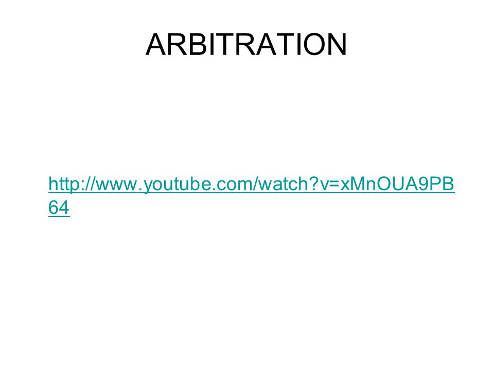 ARBITRATION http://www.youtube.com/watch v=xMnOUA9PB 64