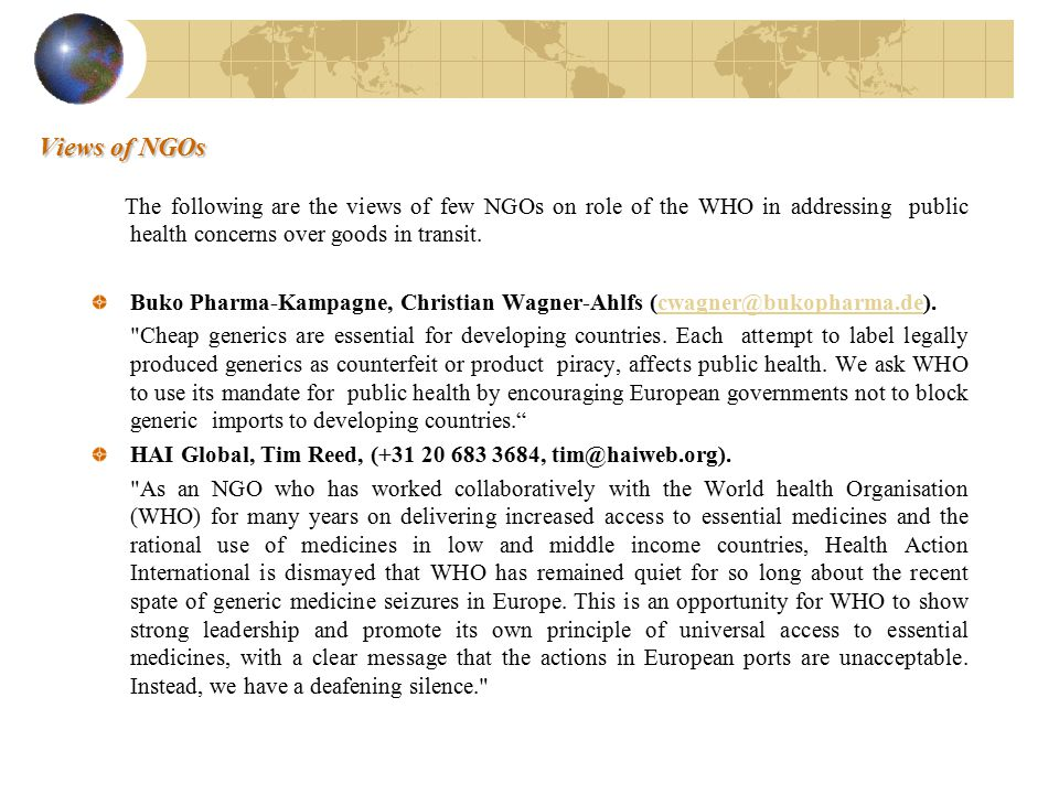 Views of NGOs The following are the views of few NGOs on role of the WHO in addressing public health concerns over goods in transit.