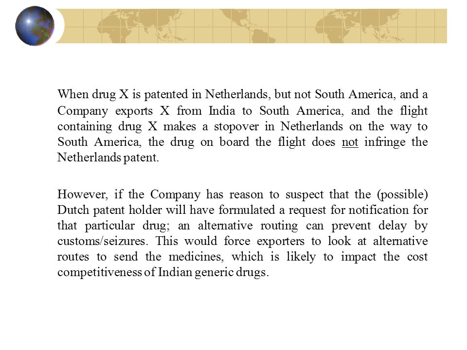 When drug X is patented in Netherlands, but not South America, and a Company exports X from India to South America, and the flight containing drug X makes a stopover in Netherlands on the way to South America, the drug on board the flight does not infringe the Netherlands patent.