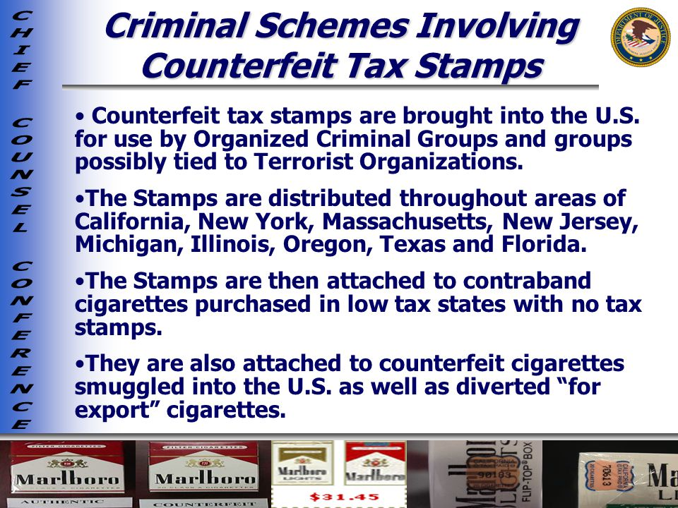 Criminal Schemes Involving Counterfeit Tax Stamps Counterfeit tax stamps are brought into the U.S.