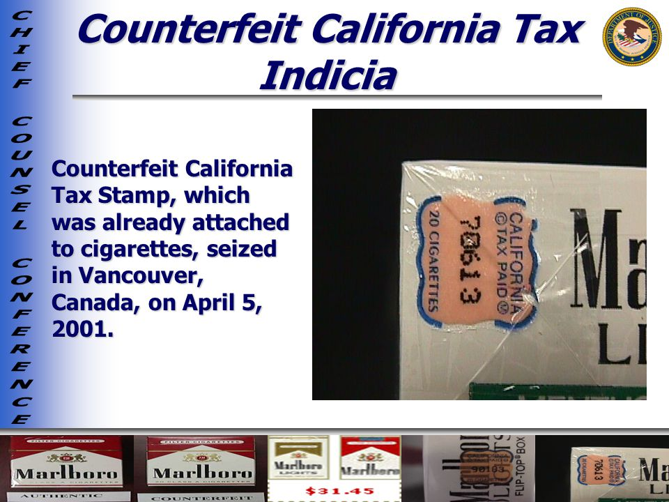 Counterfeit California Tax Indicia Counterfeit California Tax Stamp, which was already attached to cigarettes, seized in Vancouver, Canada, on April 5, 2001.