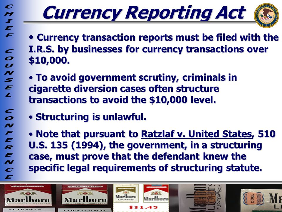 Currency Reporting Act Currency transaction reports must be filed with the I.R.S.