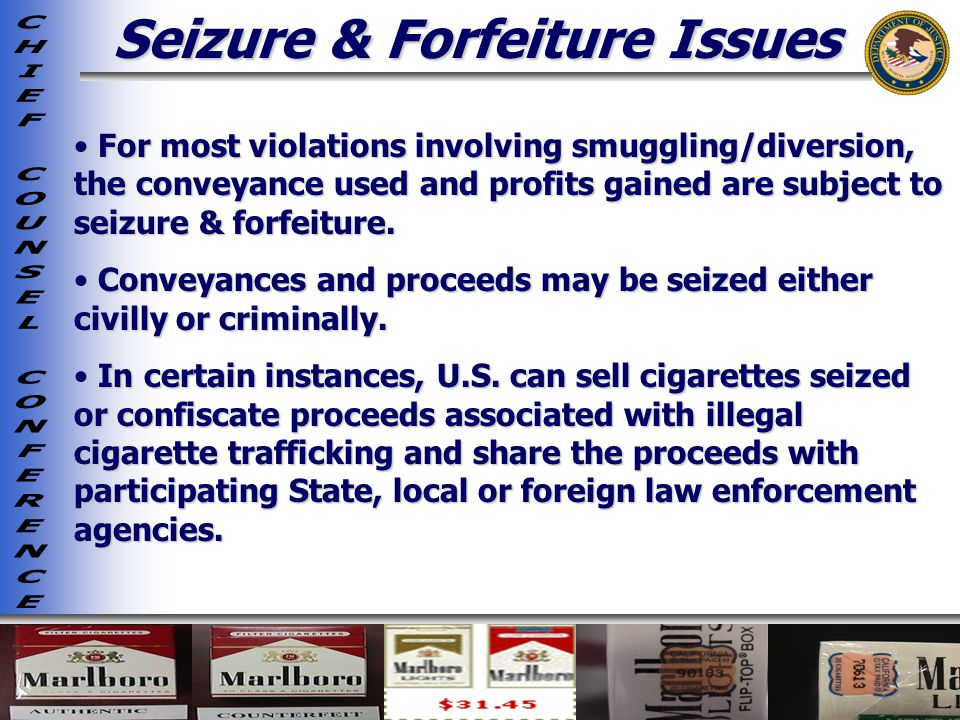 Seizure & Forfeiture Issues For most violations involving smuggling/diversion, the conveyance used and profits gained are subject to seizure & forfeiture.