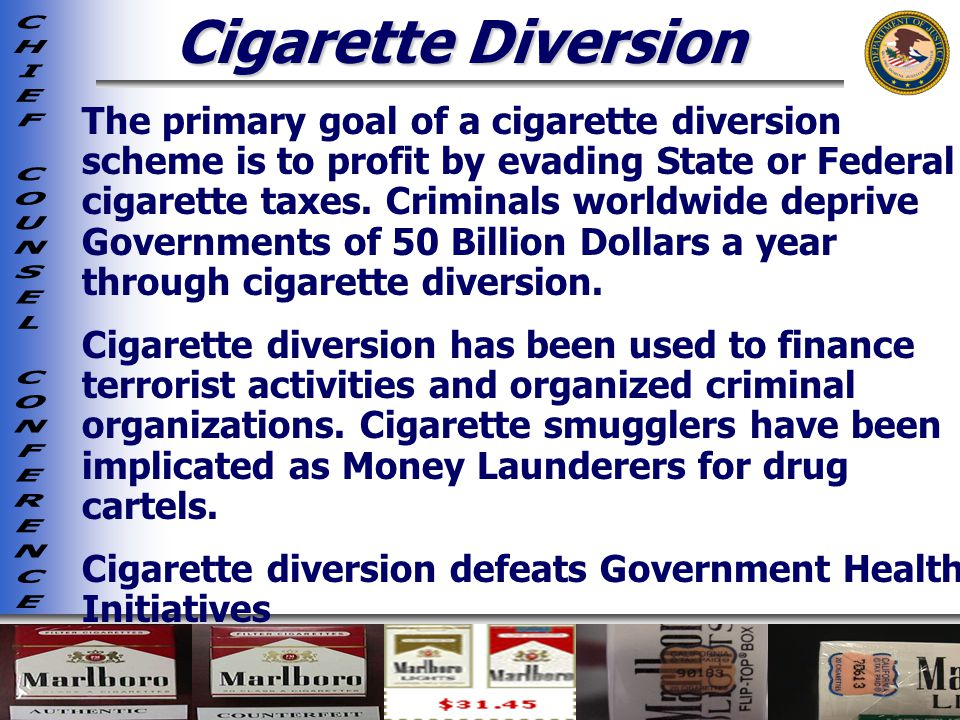 The primary goal of a cigarette diversion scheme is to profit by evading State or Federal cigarette taxes.