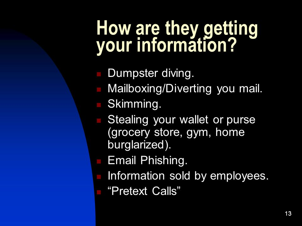 13 How are they getting your information. Dumpster diving.
