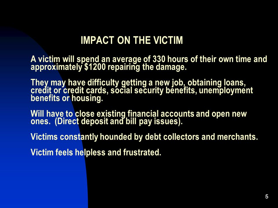 5 IMPACT ON THE VICTIM A victim will spend an average of 330 hours of their own time and approximately $1200 repairing the damage.