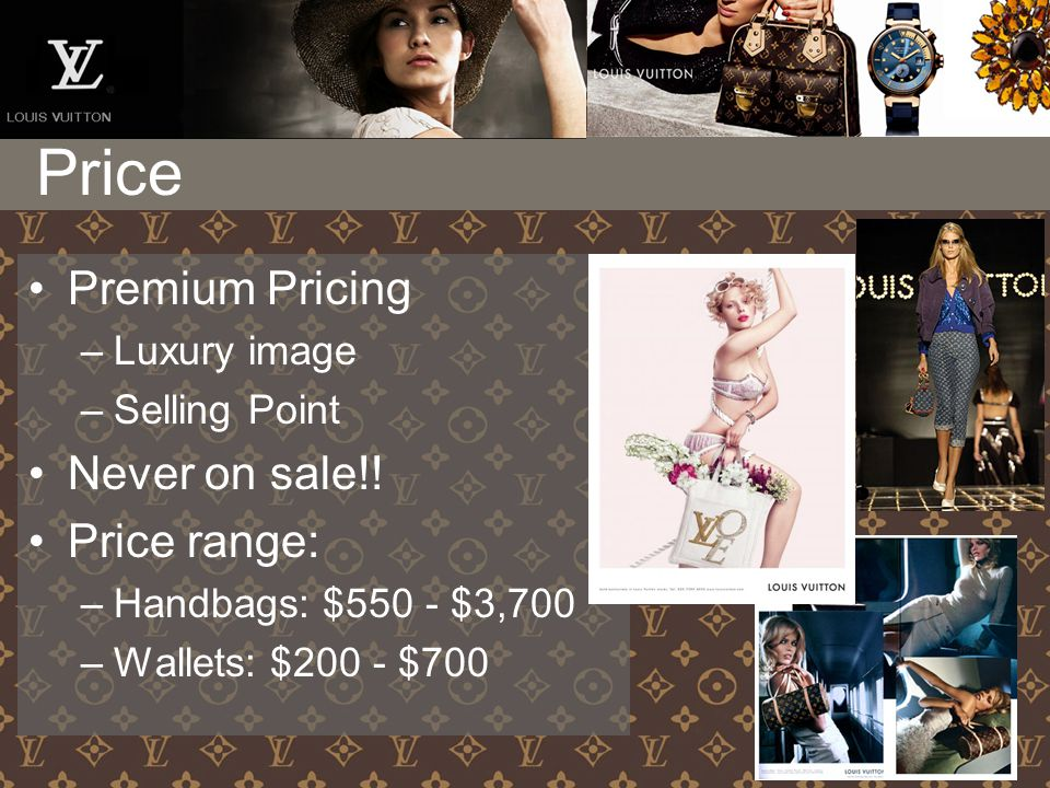 Price Premium Pricing –Luxury image –Selling Point Never on sale!.