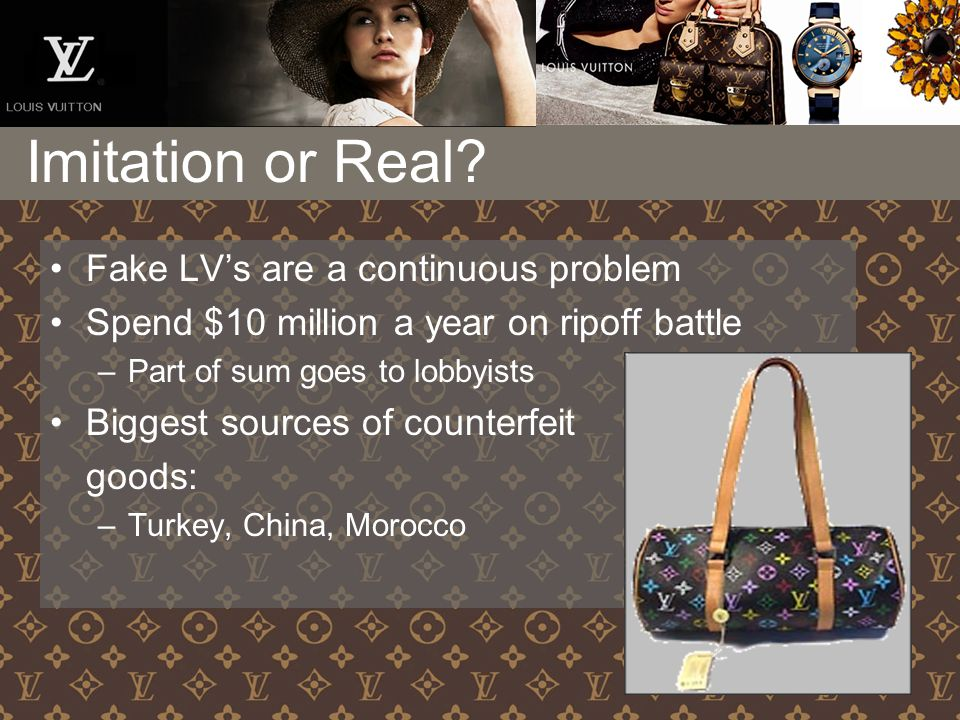 Imitation or Real? Fake LV's are a continuous problem Spend $10 million a year on ripoff battle –Part of sum goes to lobbyists Biggest sources of coun