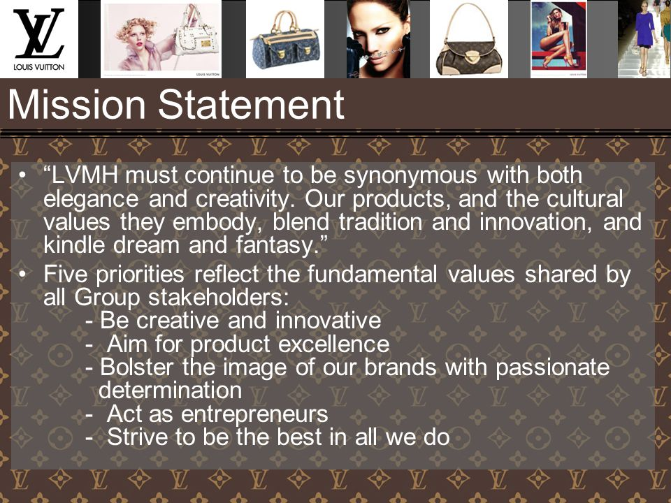 "Mission Statement ""LVMH must continue to be synonymous with both elegance and creativity. Our products, and the cultural values they embody, blend tra"