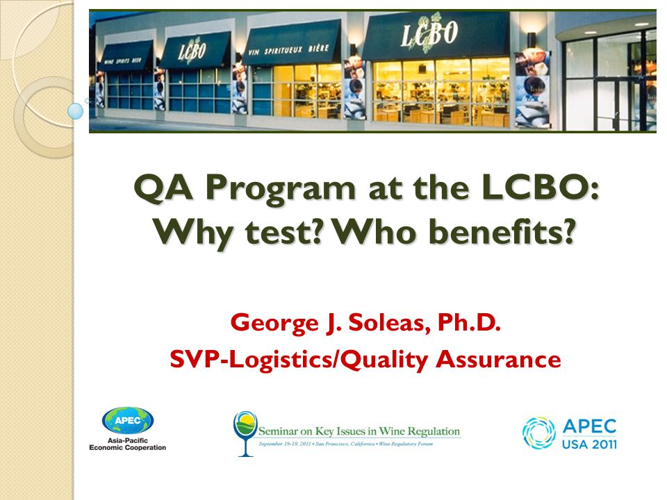 LCBO QA Mandate Ensure products offered for sale are:  Of Sound Quality  Authentic and Safe to consume  Compliant with applicable Regulations