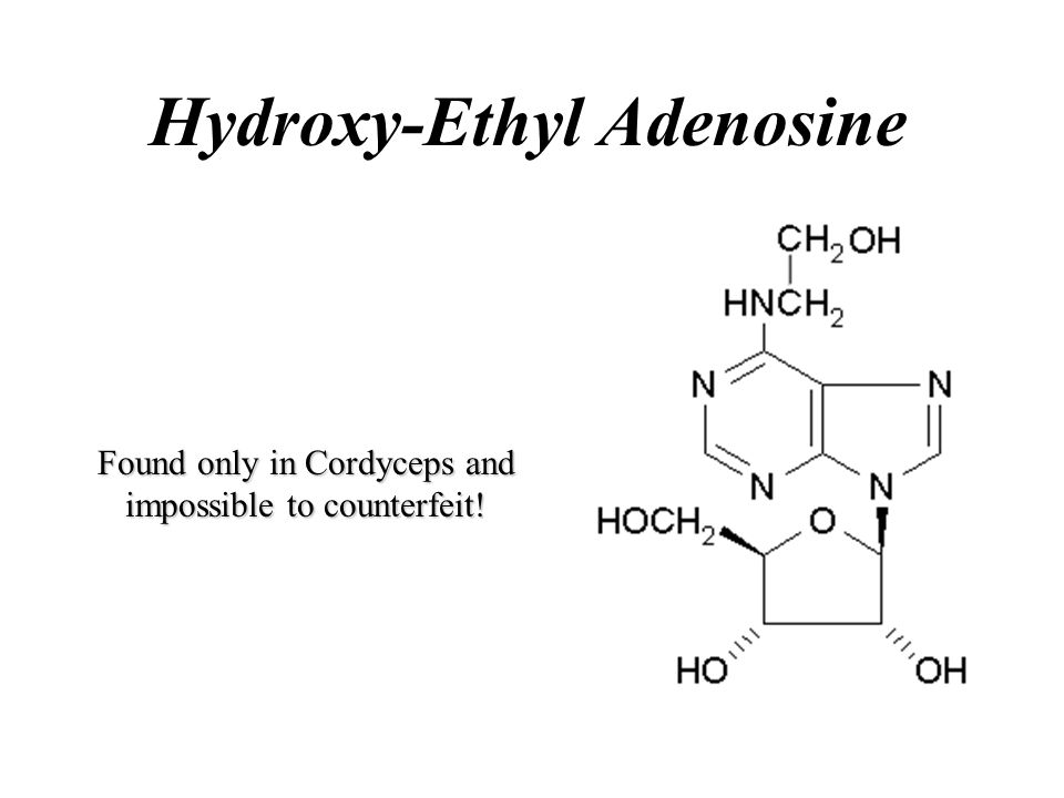 Hydroxy-Ethyl Adenosine Found only in Cordyceps and impossible to counterfeit!