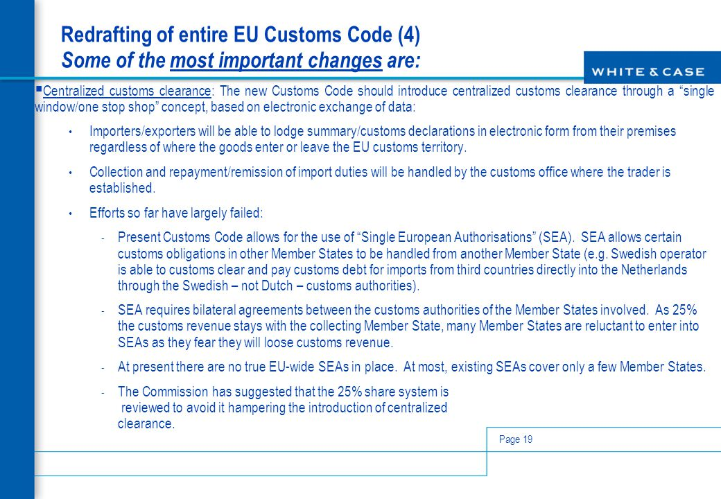 Page 19 Redrafting of entire EU Customs Code (4) Some of the most important changes are:  Centralized customs clearance: The new Customs Code should