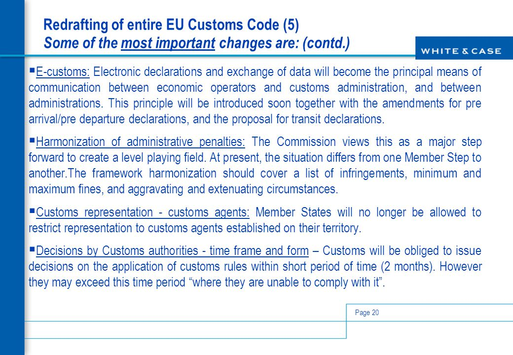 Page 20 Redrafting of entire EU Customs Code (5) Some of the most important changes are: (contd.)  E-customs: Electronic declarations and exchange of