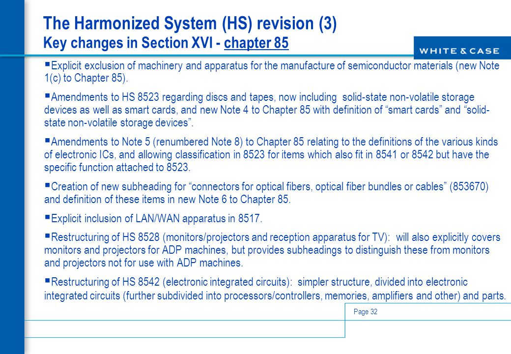 Page 32 The Harmonized System (HS) revision (3) Key changes in Section XVI - chapter 85  Explicit exclusion of machinery and apparatus for the manufa