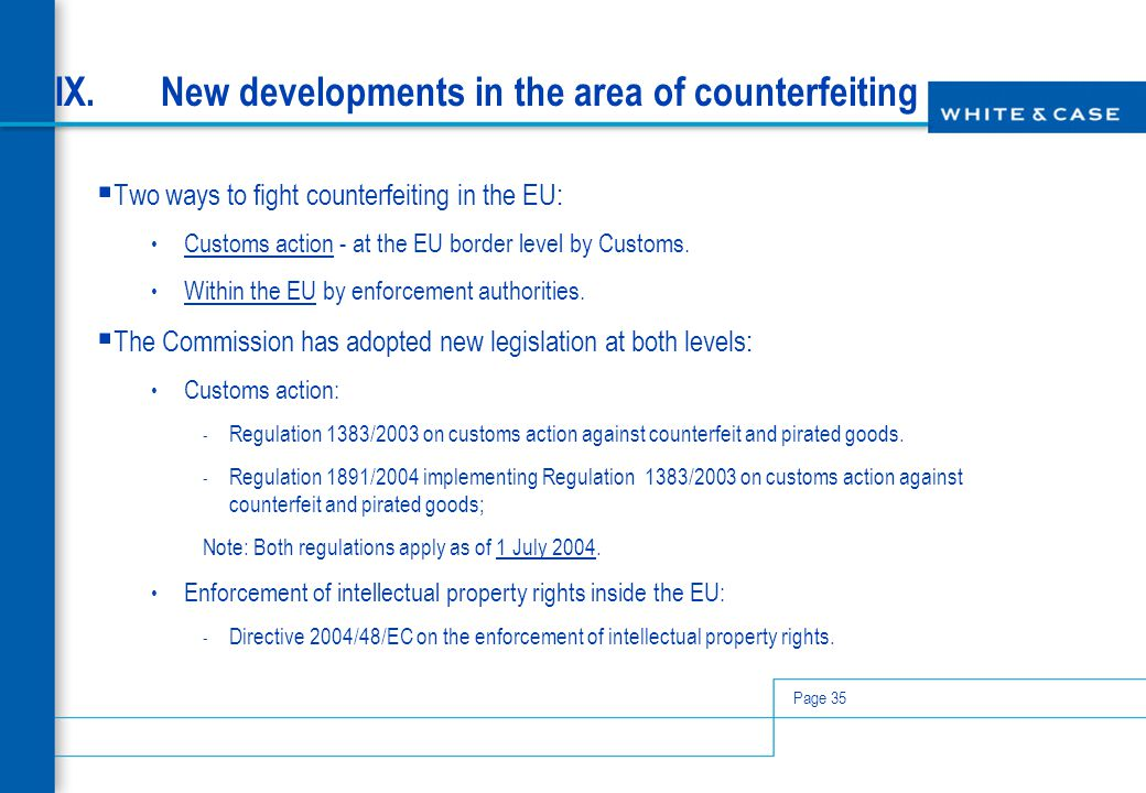 Page 35 IX.New developments in the area of counterfeiting  Two ways to fight counterfeiting in the EU: Customs action - at the EU border level by Cus