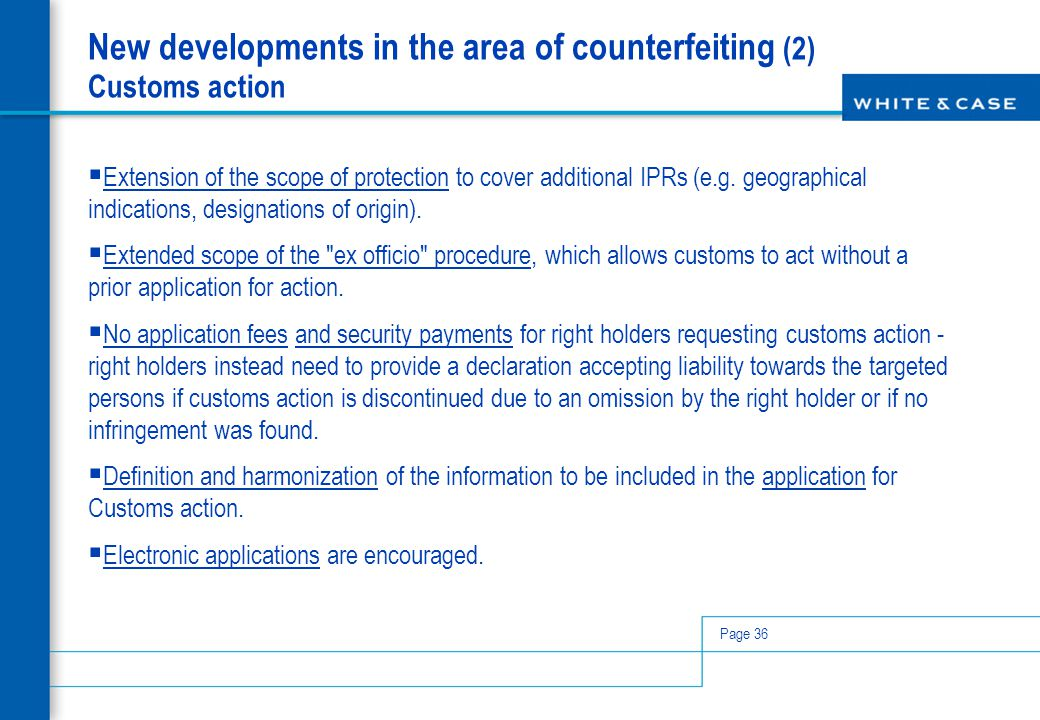 Page 36 New developments in the area of counterfeiting (2) Customs action  Extension of the scope of protection to cover additional IPRs (e.g. geogra