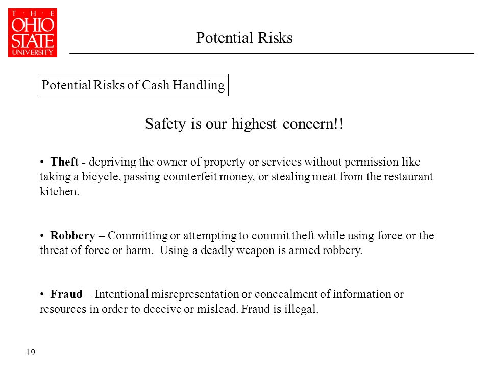 19 Potential Risks Theft - depriving the owner of property or services without permission like taking a bicycle, passing counterfeit money, or stealing meat from the restaurant kitchen.