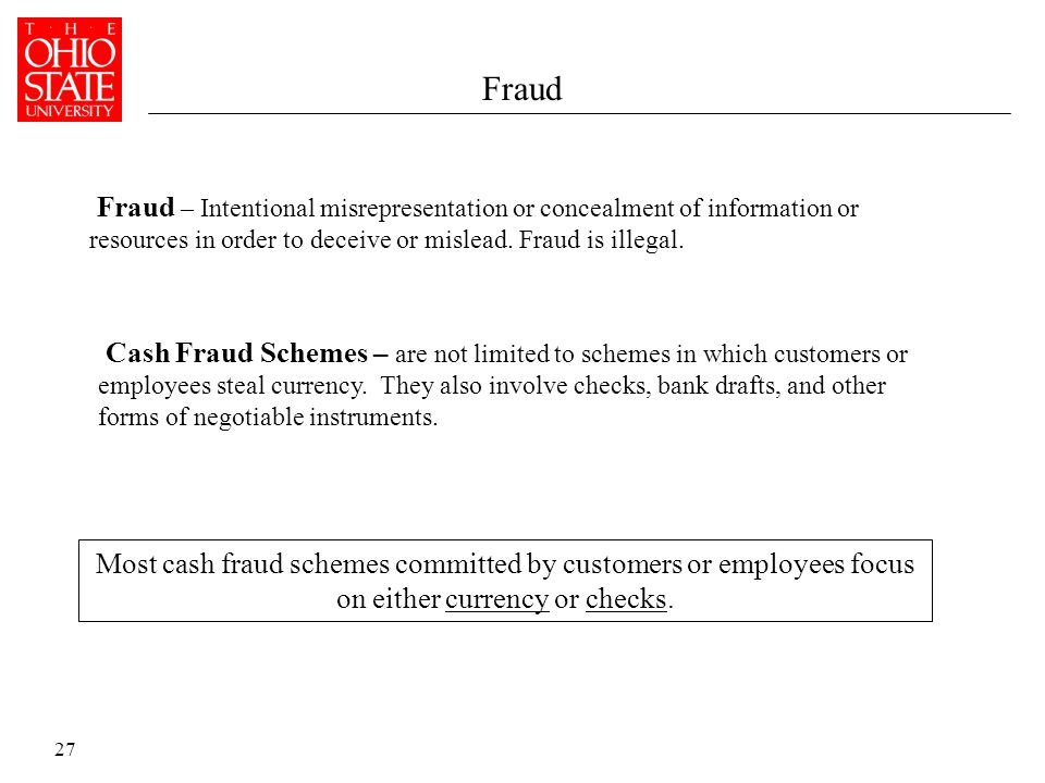27 Fraud Fraud – Intentional misrepresentation or concealment of information or resources in order to deceive or mislead.