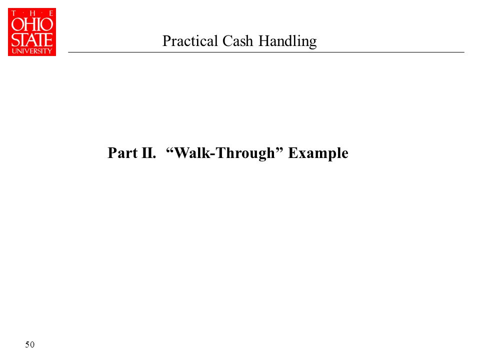50 Part II. Walk-Through Example Practical Cash Handling