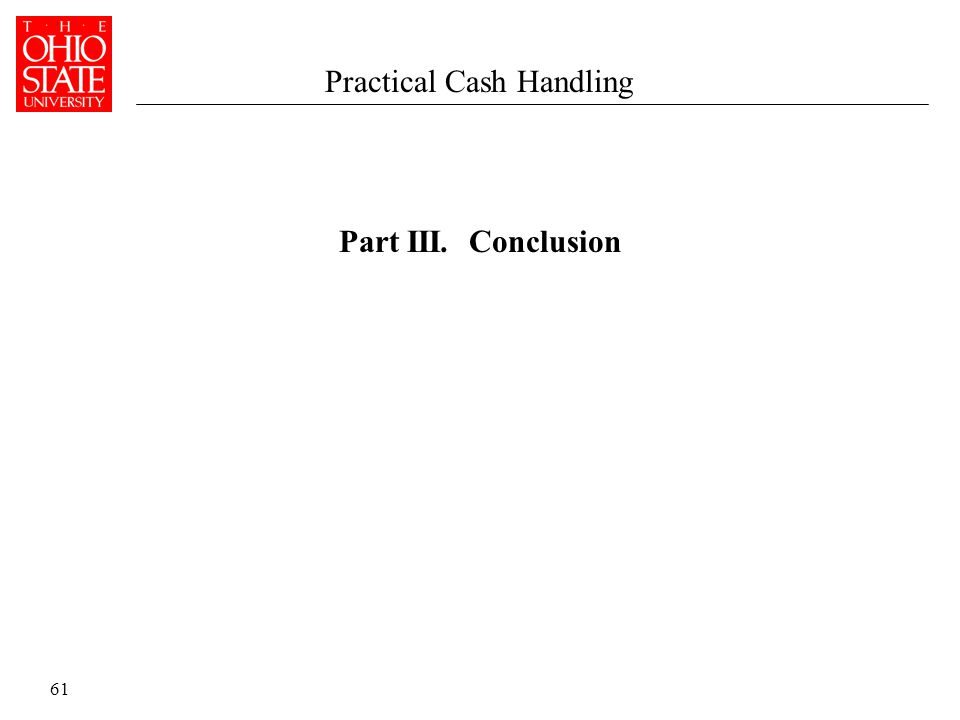 61 Part III. Conclusion Practical Cash Handling