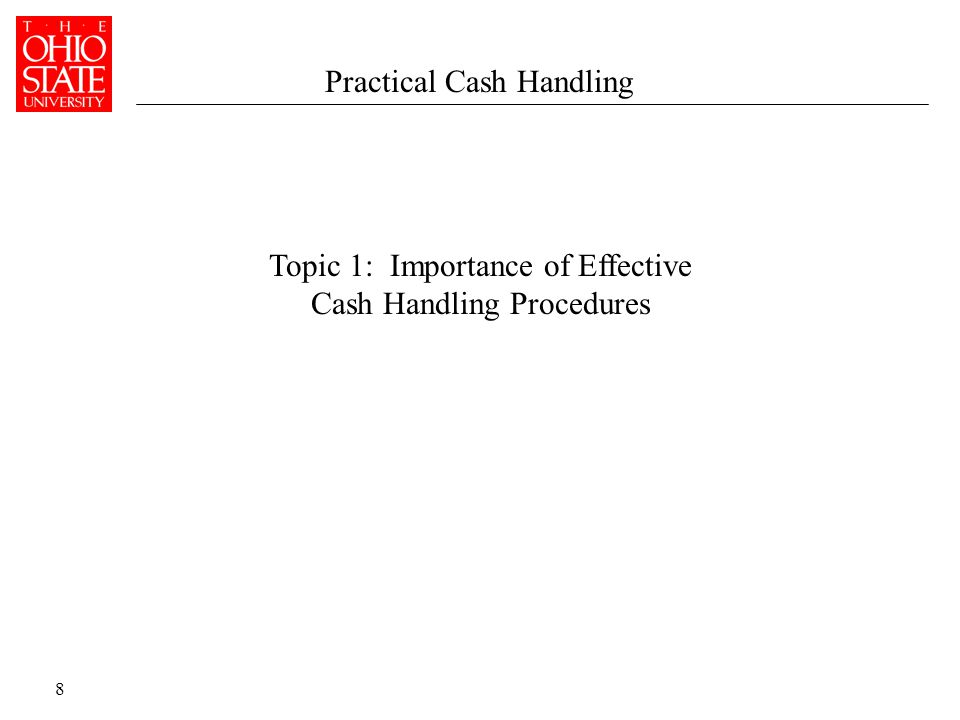 8 Topic 1: Importance of Effective Cash Handling Procedures Practical Cash Handling