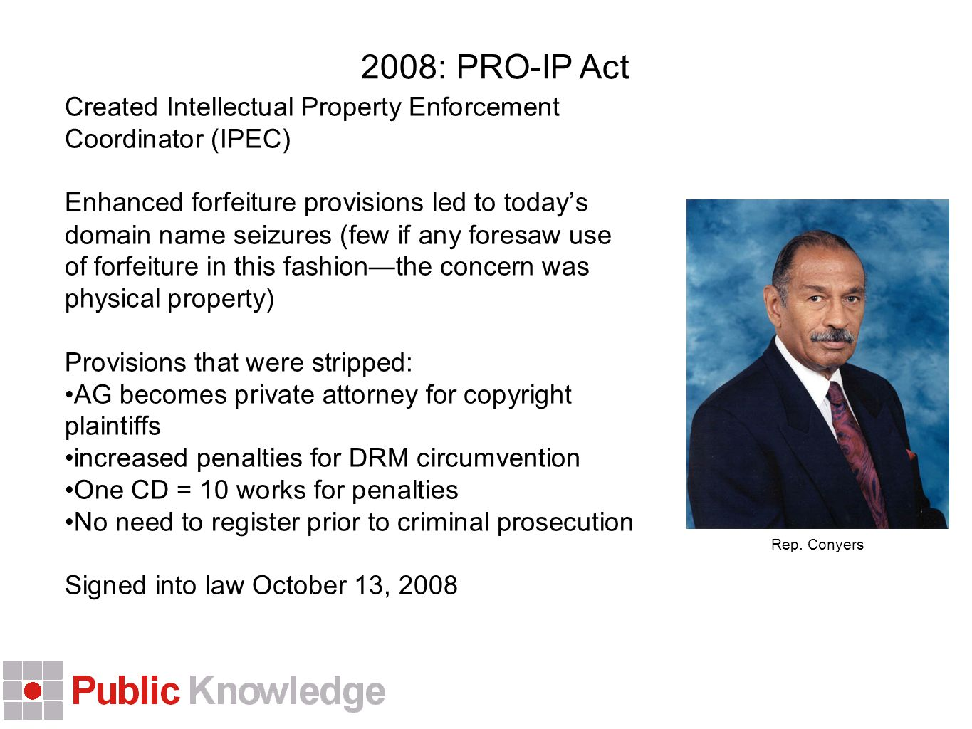 Rep. Conyers 2008: PRO-IP Act Created Intellectual Property Enforcement Coordinator (IPEC) Enhanced forfeiture provisions led to today's domain name s