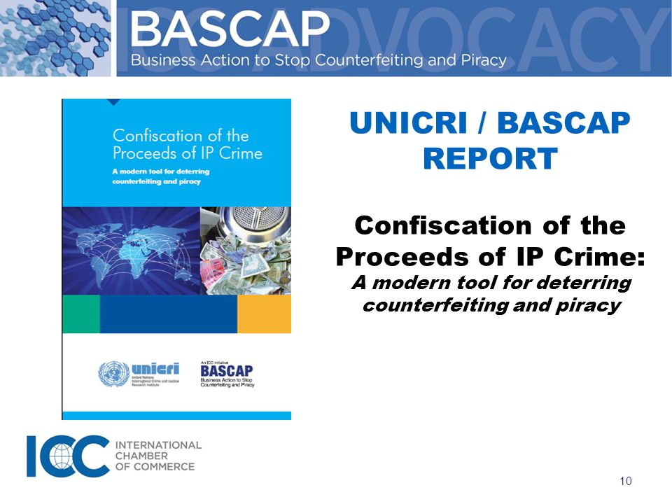 UNICRI / BASCAP REPORT Confiscation of the Proceeds of IP Crime: A modern tool for deterring counterfeiting and piracy 10