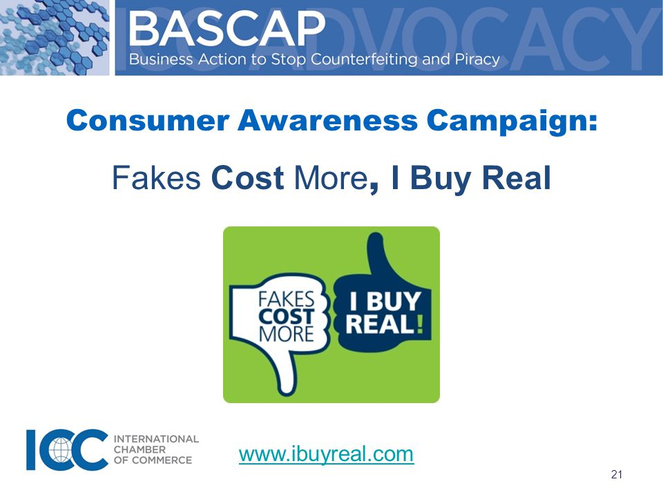 Consumer Awareness Campaign: Fakes Cost More, I Buy Real www.ibuyreal.com 21
