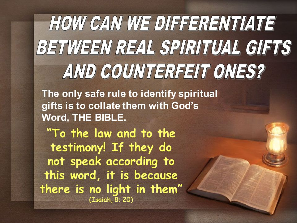 The only safe rule to identify spiritual gifts is to collate them with God's Word, THE BIBLE.