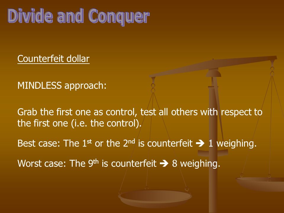 Counterfeit dollar MINDLESS approach: Grab the first one as control, test all others with respect to the first one (i.e.