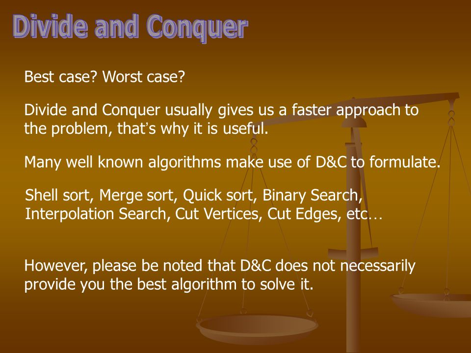 Difficult problem Sub Task 1Sub Task 2Sub Task n … Recombination Sub Tasks must be simpler Solution readily known or obtained by D&C again.