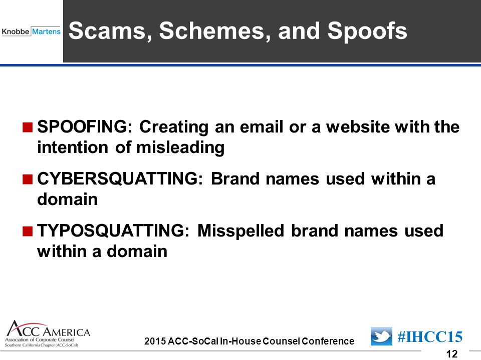 090701_12 12 #IHCC15 2015 ACC-SoCal In-House Counsel Conference Insert Sponsor Logo here  SPOOFING: Creating an email or a website with the intention