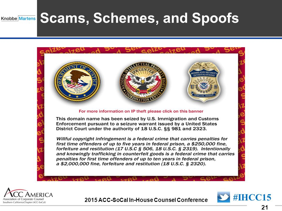 090701_21 21 #IHCC15 2015 ACC-SoCal In-House Counsel Conference Insert Sponsor Logo here Scams, Schemes, and Spoofs