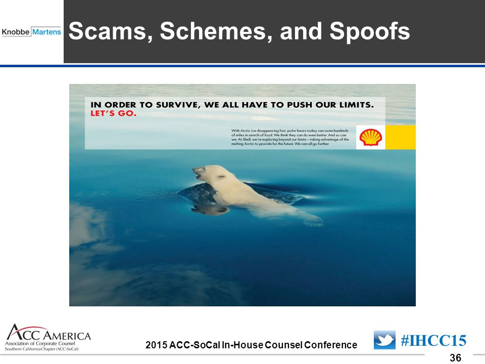 090701_36 36 #IHCC15 2015 ACC-SoCal In-House Counsel Conference Insert Sponsor Logo here Scams, Schemes, and Spoofs