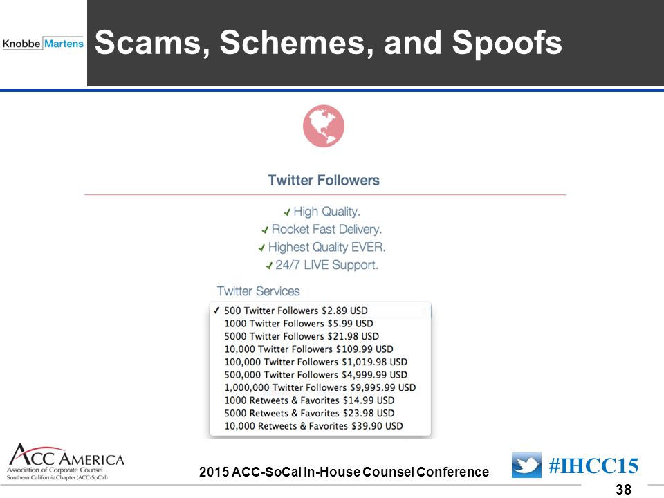 090701_38 38 #IHCC15 2015 ACC-SoCal In-House Counsel Conference Insert Sponsor Logo here Scams, Schemes, and Spoofs
