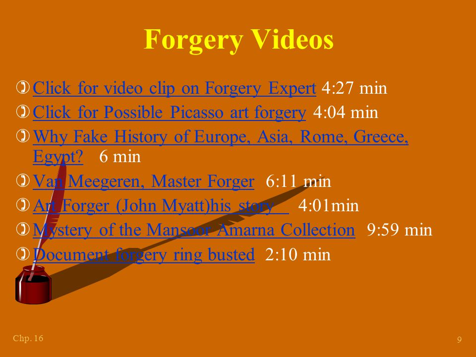 Chp. 16 9 Forgery Videos )Click for video clip on Forgery Expert 4:27 minClick for video clip on Forgery Expert )Click for Possible Picasso art forger