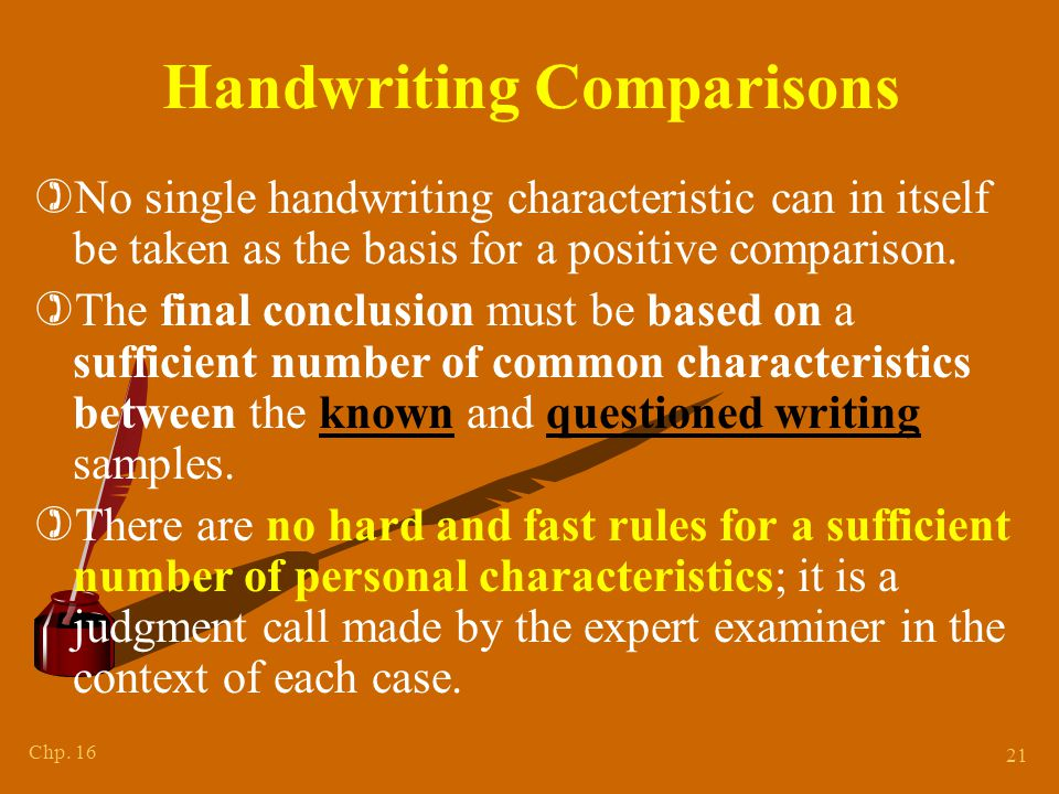Chp. 16 21 Handwriting Comparisons )No single handwriting characteristic can in itself be taken as the basis for a positive comparison. )The final con