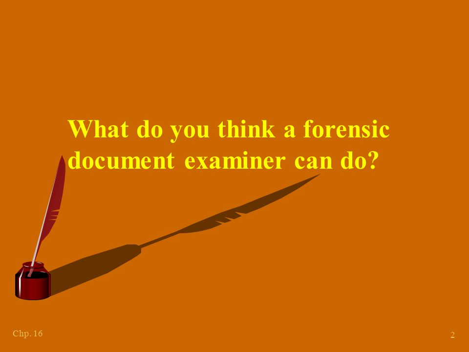 Chp. 16 2 What do you think a forensic document examiner can do?