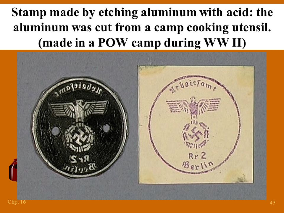 Chp. 16 45 Stamp made by etching aluminum with acid: the aluminum was cut from a camp cooking utensil. (made in a POW camp during WW II)