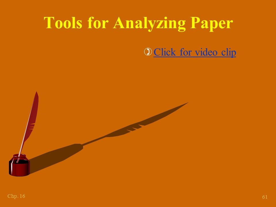 Chp. 16 61 Tools for Analyzing Paper )Click for video clipClick for video clip