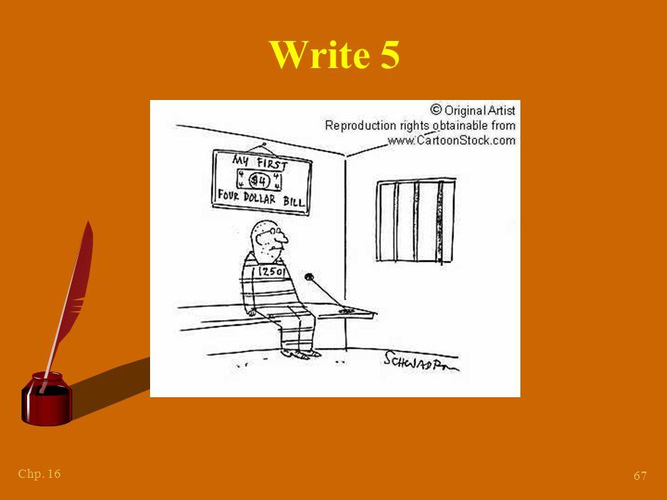 Chp. 16 67 Write 5