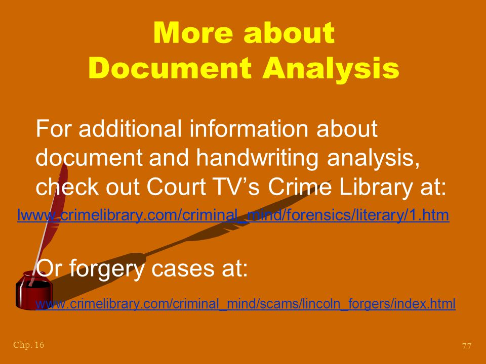 Chp. 16 77 More about Document Analysis For additional information about document and handwriting analysis, check out Court TV's Crime Library at: lww