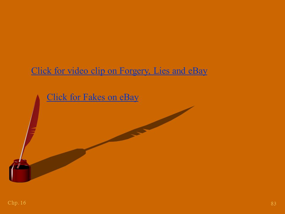 Chp. 16 83 Click for video clip on Forgery, Lies and eBay Click for Fakes on eBay